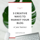 3 Creative Ways To Market Your Blog