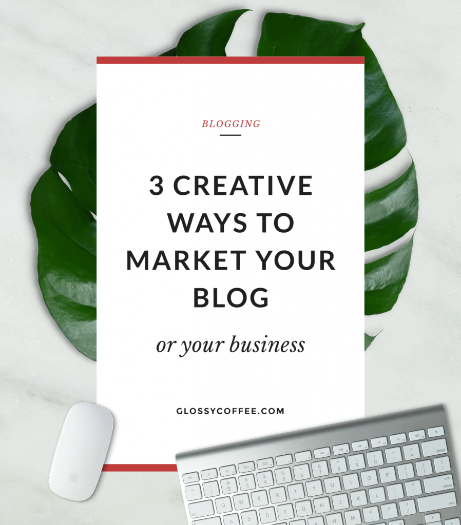 3 Creative Ways To Market Your Blog